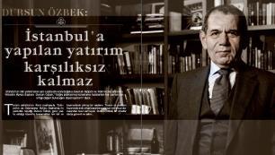 Dursun Özbek: İstanbula yapılan yatırım karşılıksız kalmaz