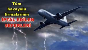 Kötü hava koşulları nedeniyle iptal edilen uçuşlar