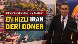 Refail Ekberov: En hızlı toparlanma İran pazarında olacak