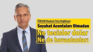 TÜRSAB Başkanı Firuz Bağlıkaya: Türk turizmini ayakta tutmak için mücadele ediyoruz